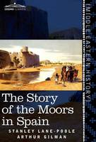 The Story of the Moors in Spain (Hardback)