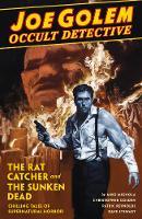 Joe Golem: Occult Detective Volume 1: The Rat Catcher and The Sunken Dead (Hardback)