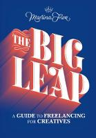 The Big Leap: A Guide to Freelancing for Creatives (Paperback)