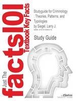 Studyguide for Criminology: Theories, Patterns, and Typologies by Siegel, Larry J., ISBN 9780495005728 (Paperback)