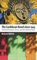 The Caribbean Novel since 1945: Cultural Practice, Form, and the Nation-State - Caribbean Studies Series (Hardback)
