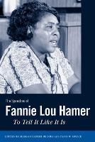 The Speeches of Fannie Lou Hamer: To Tell It Like It Is - Margaret Walker Alexander Series in African American Studies (Paperback)