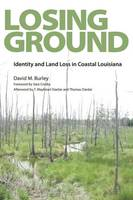 Losing Ground: Identity and Land Loss in Coastal Louisiana (Paperback)