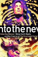 Into The Never: Nine Inch Nails And The Creation Of The Downward Spiral (Paperback)