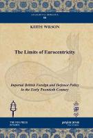 The Limits of Eurocentricity: Imperial British Foreign and Defence Policy in the Early Twentieth Century - Analecta Isisiana: Ottoman and Turkish Studies 90 (Hardback)