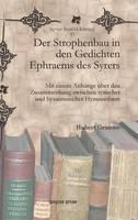 Der Strophenbau in den Gedichten Ephraems des Syrers: Mit einem Anhange uber den Zusammenhang zwischen syrischer und byzantinischer Hymnenform - Syriac Studies Library 85 (Hardback)