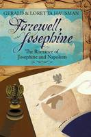 Farewell, Josephine: The Romance of Josephine and Napoleon (Paperback)