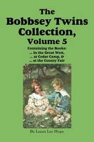 The Bobbsey Twins Collection, Volume 5: In the Great West; At Cedar Camp; At the County Fair (Paperback)