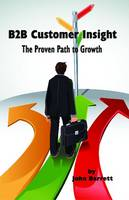 B2B Customer Insight: The Proven Path to Growth (Paperback)