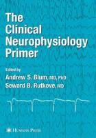 The Clinical Neurophysiology Primer (Paperback)
