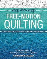 Step-by-Step Free-Motion Quilting: Turn 9 Simple Shapes into 80+ Distinctive Designs - Best-Selling Author of First Steps to Free-Motion Quilting (Paperback)