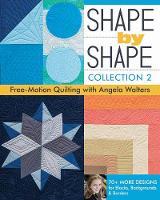 Shape by Shape - Collection 2: Free Motion Quilting with Angela Walters (Paperback)