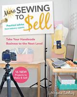 More Sewing to Sell: Take Your Handmade Business to the Next Level: 16 New Projects to Make & Sell! (Paperback)