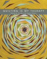 Quilting is My Therapy: Behind the Stitches with Angela Walters (Paperback)