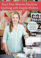 Start Free-Motion Machine Quilting with Angela Walters (DVD video)
