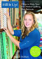 Fill it Up!: 3 Ways to Make Your Free-Motion Quilting More Intricate (DVD video)