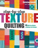 Step-by-Step Texture Quilting: 65 New Free-Motion & Walking-Foot Designs (Paperback)