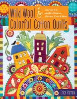 Wild Wool & Colorful Cotton Quilts: Patchwork & Applique Houses, Flowers, Vines & More (Paperback)