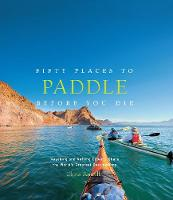 Fifty Places to Paddle Before You Die (Hardback)