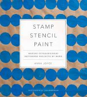 Stamp Stencil Paint: Making Extraordinary Patterned Projects by Hand (Hardback)