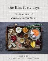 The First Forty Days: The Essential Art of Nourishing the New Mother (Hardback)