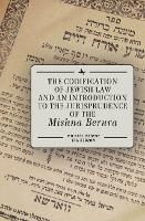 The Codification of Jewish Law and an Introduction to the Jurisprudence of the Mishna Berura (Hardback)