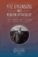 Yitz Greenberg and Modern Orthodoxy: The Road Not Taken (Hardback)