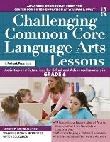 Challenging Common Core Language Arts Lessons: Activities and Extensions for Gifted and Advanced Learners in Grade 6 (Paperback)
