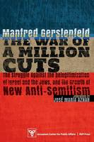 The War of a Million Cuts: The Struggle Against the Delegitimization of Israel and the Jews, and the Growth of New Anti-Semitism (Paperback)