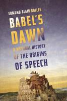 Babel's Dawn: A Natural History of the Origins of Speech (Paperback)
