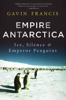 Empire Antarctica: Ice, Silence, and Emperor Penguins (Paperback)