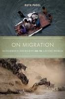 On Migration: Dangerous Journeys and the Living World (Paperback)