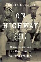 On Highway 61: Music, Race, and the Evolution of Cultural Freedom (Hardback)