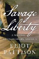 Savage Liberty: A Mystery of Revolutionary America (Hardback)