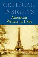 American Writers in Exile - Critical Insights (Hardback)