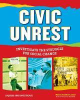Civic Unrest: Investigate the Struggle for Social Change - Inquire and Investigate (Hardback)