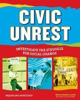 Civic Unrest: Investigate the Struggle for Social Change - Inquire and Investigate (Paperback)