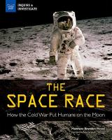 The Space Race: How the Cold War Put Humans on the Moon (Paperback)