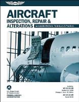 Aircraft Inspection, Repair & Alterations: Acceptable Methods, Techniques & Practices (FAA AC 43.13-1B and 43.13-2B) - FAA Handbooks (Paperback)