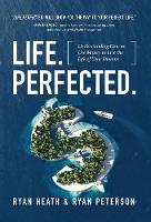 Life.Perfected.: Understanding How to Use Money to Live the Life of Your Dreams (Hardback)