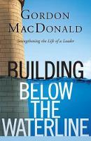 Building Below the Waterline: Strengthening the Life of a Leader (Paperback)