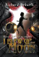 Please Don't Tell My Parents I Blew Up the Moon - Please Don't Tell My Parents 02 (Hardback)