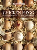 Chicken and Egg: Raising Chickens to Get the Eggs You Want (Paperback)