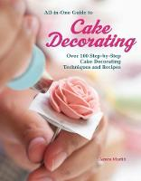 All-In-One Guide to Cake Decorating: Over 100 Step-By-Step Cake Decorating Techniques and Recipes (Book)