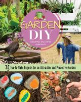 Garden DIY: 25 Fun-to-Make Projects for an Attractive and Productive Garden (Paperback)