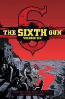 Sixth Gun: Gunslinger Edition, Vol. 6 (Hardback)