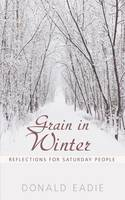 Grain in Winter: Reflections for Saturday People (Paperback)