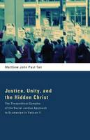 Justice, Unity, and the Hidden Christ: The Theopolitical Complex of the Social Justice Approach to Ecumenism in Vatican II (Paperback)