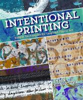 Intentional Printing: Simple Techniques for Inspired Fabric Art (Paperback)