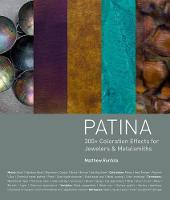 Patina: 300+ Coloration Effects for Jewelers & Metalsmiths (Hardback)